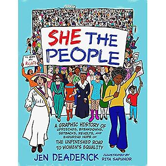 She the People: A Graphic History of Uprisings, Breakdowns, Setbacks, Revolts, and Enduring Hope on the Unfinished Road to Women's Equality