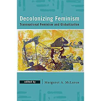 Decolonizing Feminism - Transnational Feminism and Globalization by Ma