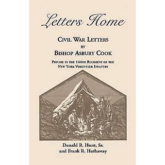 Briefe nach Hause Bürgerkrieg Briefe von Bischof Asbury Cook Private im 144. Regiment der New York Volunteer Infanterie von Cook & Bischof Asbury