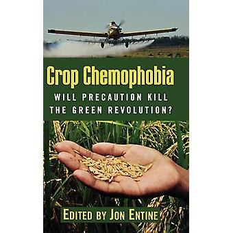 Crop Chemophobia by Edited by Jon Entine & Contributions by Claude Barfield & Contributions by Euros Jones & Contributions by Doug Nelson & Contributions by Alexander Rincus & Contributions by Richard Tren & Contribution