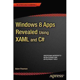Windows 8 Apps Revealed Using Xaml and C by Freeman & Adam