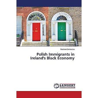 Polish Immigrants in Irelands Black Economy by Gontarska Marlena