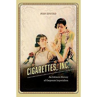 Cigarettes - Inc. - An Intimate History of Corporate Imperialism by Ci