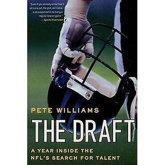 The Draft - A Year Inside the NFL's Search for Talent by Pete Williams