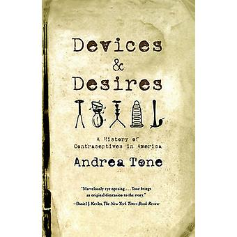 Devices and Desires - A History of Contraceptives in America by Andrea