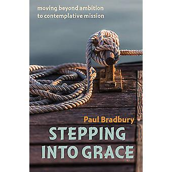 Stepping into Grace - Moving Beyond Ambition to Contemplative Mission