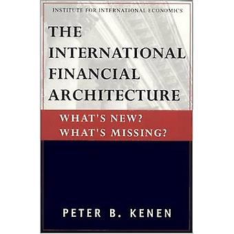 The New International Financial Architecture - What's New? What's Miss