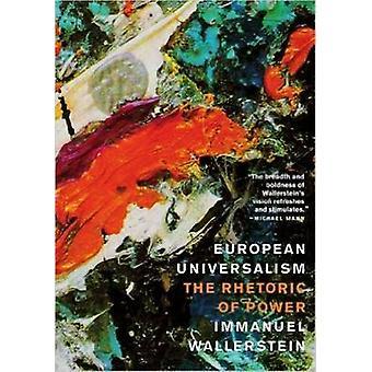 European Universalism - The Rhetoric of Power by Immanuel Wallerstein