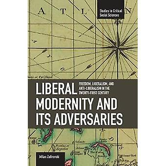 Liberal Modernity and Its Adversaries - Freedom - Liberalism and its A