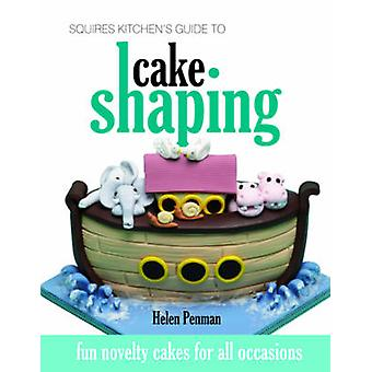 Squires Kitchen's Guide to Cake Shaping - Fun Novelty Cakes for All Oc