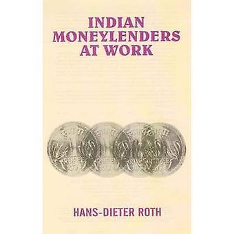 Indian Moneylenders at Work - Case Studies of the Traditional Rural Cr