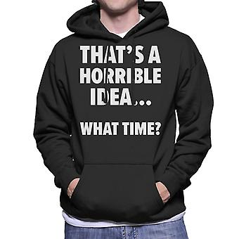 Thats A Horrible Idea What Time Men's Hooded Sweatshirt