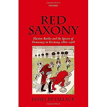 Red Saxony: Election Battles and the Spectre of Democracy in Germany, 1860-1918