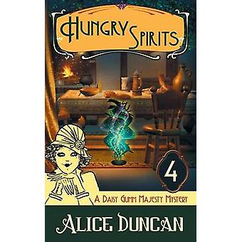 Hungry Spirits A Daisy Gumm Majesty Mystery Book 4 by Duncan & Alice