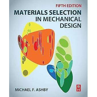 Materials Selection in Mechanical Design by Ashby & Michael F.