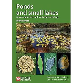 Ponds and small lakes Microorganisms and freshwater ecology by Moss & Brian
