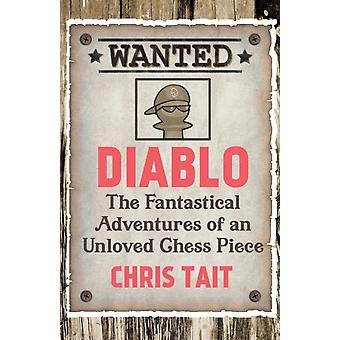 Diablo  The Fantastical Adventures of an Unloved Chess Piece by Chris Tait