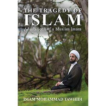 The Tragedy of Islam Admissions of a Muslim Imam by Tawhidi & Imam Mohammad