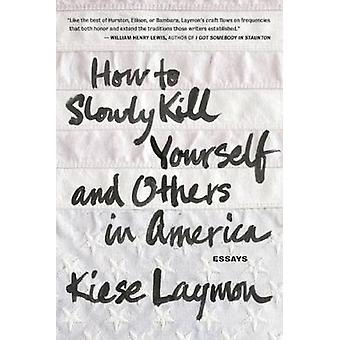 How to Slowly Kill Yourself and Others in America by Kiese Laymon - 9