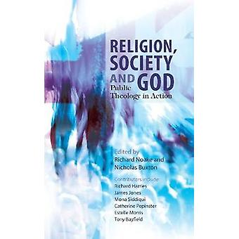 Religion Society and God Publoic Theology in Action by Noake & Richard