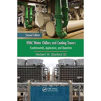 HVAC Water Chillers and Cooling Towers  Fundamentals Application and Operation Second Edition by Stanford III & Herbert W.