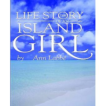 The Life Story of an Island Girl by Labb & Ann