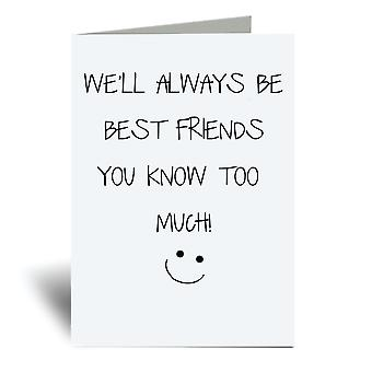 We'll Always Be Best Friends You Know Too Much A6 Greeting Card
