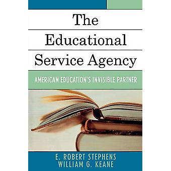 The Educational Service Agency American Educations Invisible Partner by Stephens & E. Robert