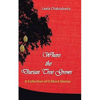 Wo der Durian-Baum wächst eine Sammlung von fünf Kurzgeschichten von Chakrabarty & Leela