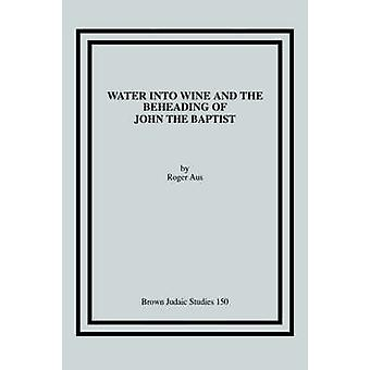 Water into Wine and the Beheading of John the Baptist by Aus & Roger