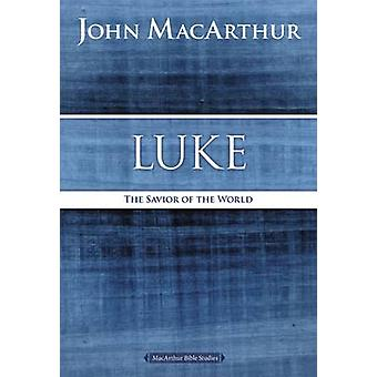 Luke The Savior of the World by MacArthur & John F.