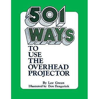 501 Ways to Use the Overhead Projector by Green & Lee