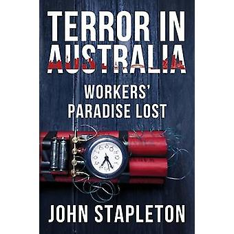 Terror in Australia Workers Paradise Lost by Stapleton & John