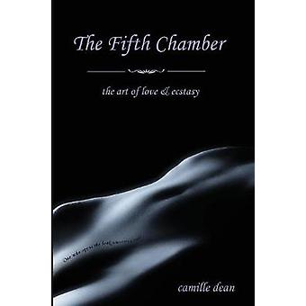 The Fifth Chamber the art of love  ecstasy by Dean & Camille B