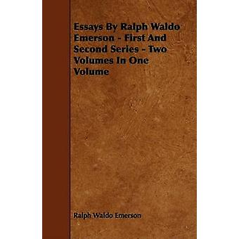 Essays by Ralph Waldo Emerson  First and Second Series  Two Volumes in One Volume by Emerson & Ralph Waldo