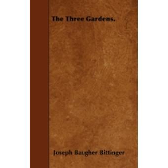 The Three Gardens. by Bittinger & Joseph Baugher
