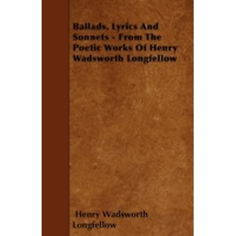 Ballads Lyrics and Sonnets from the Poetic Works of Henry Wadsworth Longfellow by Longfellow & Henry Wadsworth