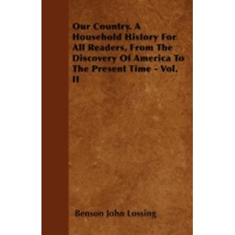 Our Country. A Household History For All Readers From The Discovery Of America To The Present Time  Vol. II by Lossing & Benson John