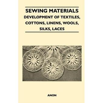 Sewing Materials  Development Of Textiles Cottons Linens Wools Silks Laces by Anon