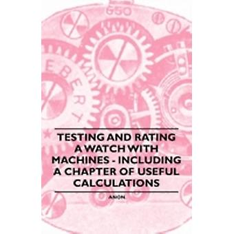 Testing and Rating a Watch with Machines  Including a Chapter of Useful Calculations by Anon.