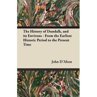 The History of Dundalk and its Environs  From the Earliest Historic Period to the Present Time by DAlton & John
