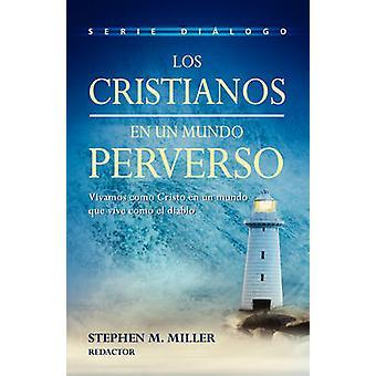 Cristianos en un mundo perverso Los by MILLER & STEPHEN M.
