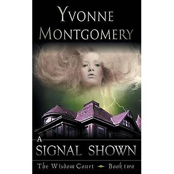 A Signal Shown the Wisdom Court Series Book 2 by Montgomery & Yvonne
