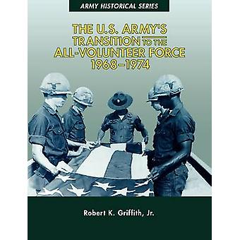 The U.S. Armys Transition to the AllVolunteer Force 19681974 by Griffith Jr. & Robert K.