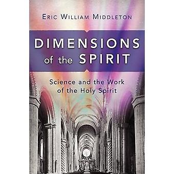 Dimensions of the Spirit Science and the Work of the Holy Spirit by Middleton & Eric William