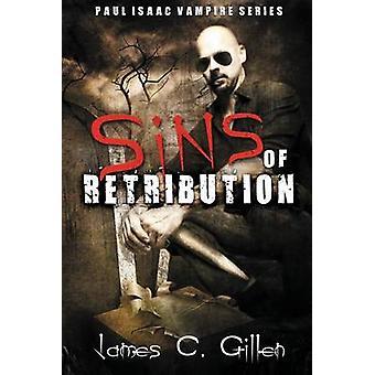 Sins of Retribution A Paul Isaac Vampire Novel by Gillen & James C