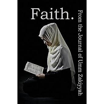 Faith. From the Journal of Umm Zakiyyah by Zakiyyah & Umm