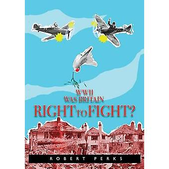 WWII Was Britain Right to Fight by Perks & Robert