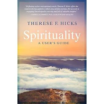 Spirituality A Users Guide by Hicks & Therese F