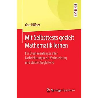 Mit Selbsttests gezielt Mathematik lernen  Fr Studienanfnger aller Fachrichtungen zur Vorbereitung und studienbegleitend by Hfner & Gert